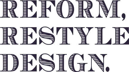 REFORM,RESTYLE DESIGN.